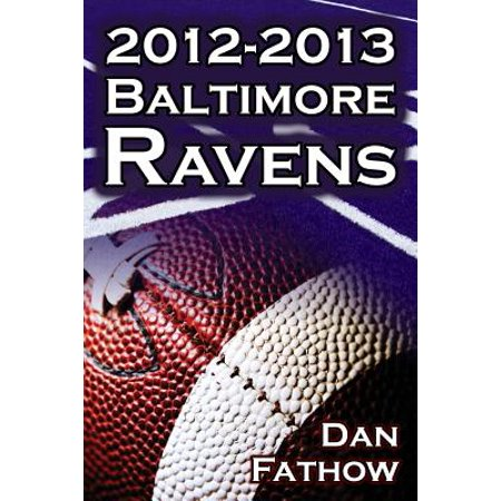 Baltimore Ravens Book Cover - The 2012-2013 Baltimore Ravens - The Afc Championship & the Road to the NFL Super Bowl XLVII (Paperback)