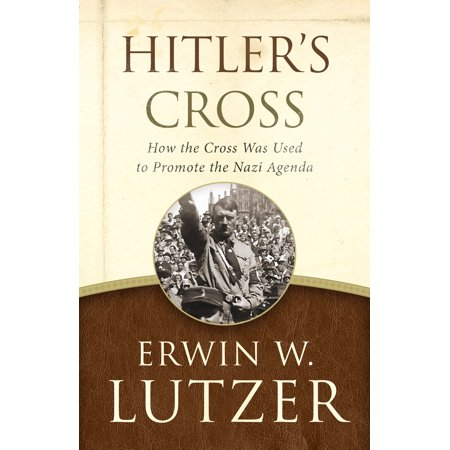 Cross Personal Agenda - Hitler's Cross : How the Cross Was Used to Promote the Nazi Agenda