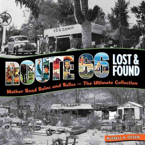 Route 66 Lost & Found: Mother Road Ruins and Relics: the Ultimate Collection