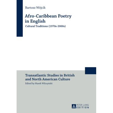 Afro-Caribbean Poetry in English : Cultural Traditions (1970s-2000s)