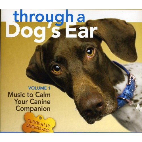 Through A Dog's Ear 1: Music To Calm Your Canine