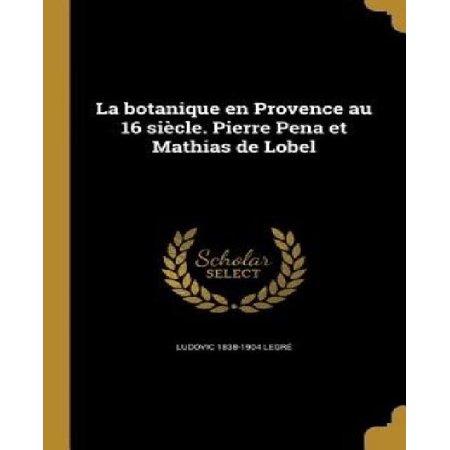 La Botanique En Provence Au 16 Siecle. Pierre Pena Et Mathias de Lobel - image 1 of 1