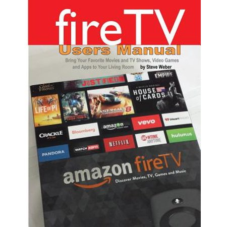 Fire TV Users Manual : Bring Your Favorite Movies and TV Shows, Video Games and Apps to Your Living Room (Iphone Fire Tv App)