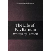 The Life of P.T. Barnum Written by Himself