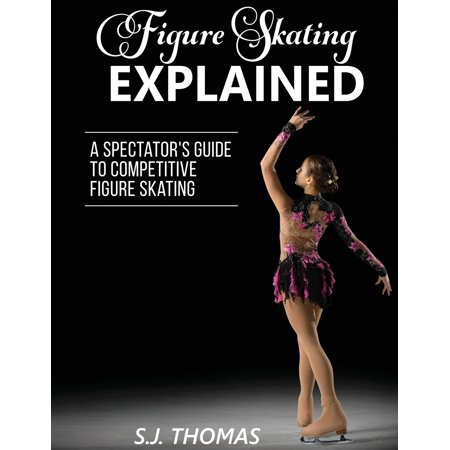 Figure Skating Explained : A Spectator's Guide to Figure Skating (Thomas The Train Book And Figures)
