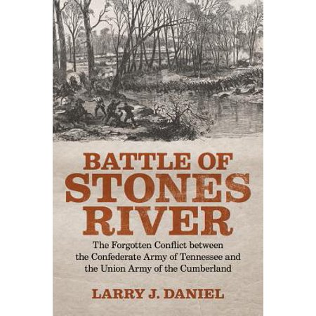 Battle of Stones River : The Forgotten Conflict Between the Confederate Army of Tennessee and the Union Army of the Cumberland