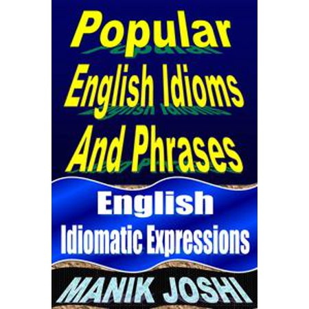 Popular English Idioms and Phrases: English Idiomatic Expressions - eBook