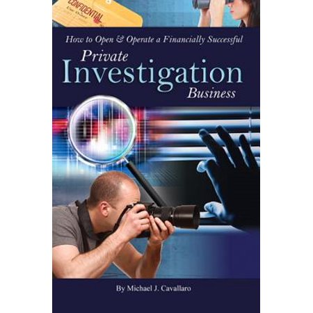 How to Open & Operate a Financially Successful Private Investigation Business - eBook ()
