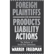 Foreign Plaintiffs in Products Liability Actions: The Defense of Forum Non Conveniens (Hardcover)