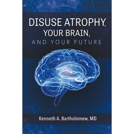 Disuse Atrophy, Your Brain, And Your Future - eBook