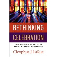 Rethinking Celebration: From Rhetoric to Praise in African American Preaching (Paperback)
