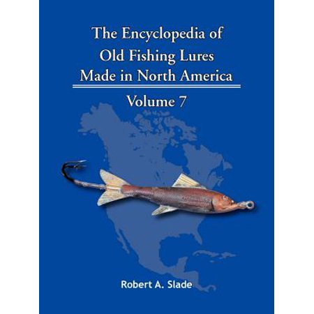 The Encyclopedia of Old Fishing Lures : Made in North America ()