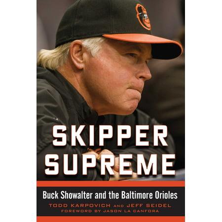 Skipper Supreme : Buck Showalter and the Baltimore Orioles