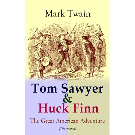 Tom Sawyer & Huck Finn – The Great American Adventure (Illustrated) -