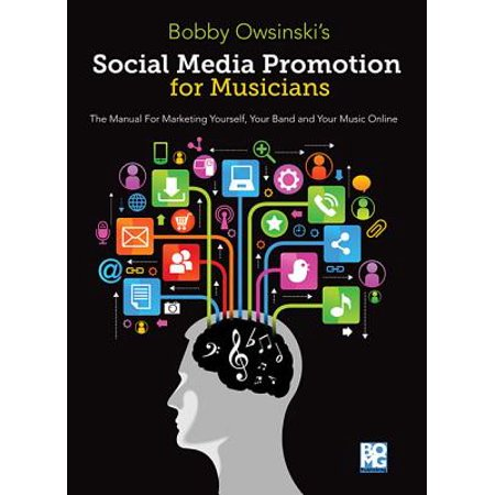 - Social Media Promotions for Musicians : The Manual for Marketing Yourself, Your Brand, and Your Music Online