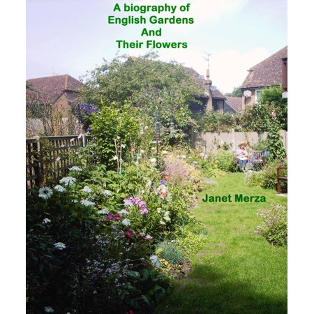 A Biography of English Gardens and Their Flowers -