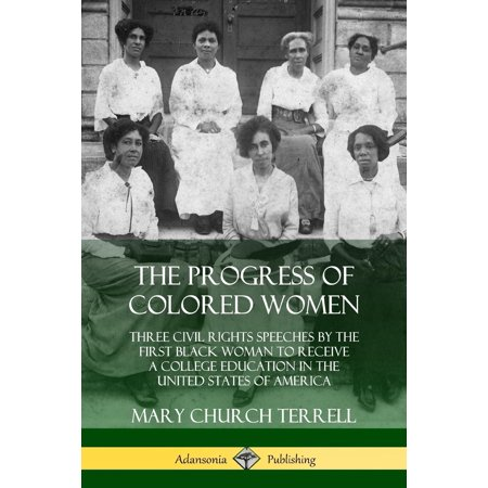 The Progress of Colored Women : Three Civil Rights Speeches by the First Black Woman to Receive a College Education in the United States of