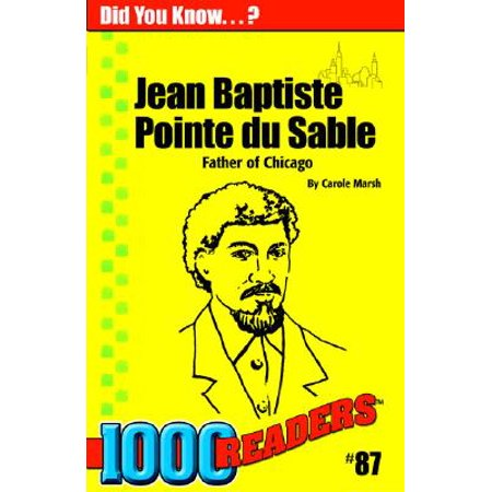 Jean Baptiste Pointe Du Sable : Father of Chicago