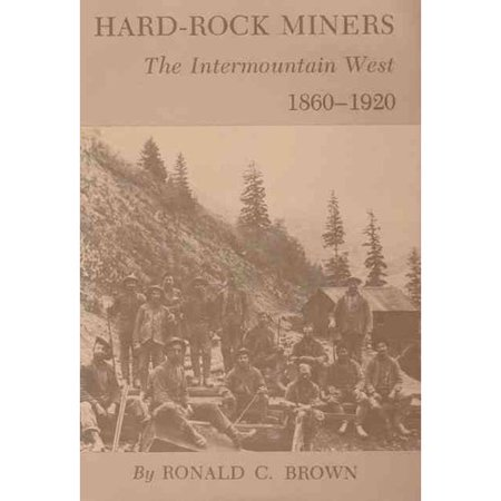 Hard-Rock Miners: The Intermountain West, 1860-1920