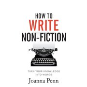 How To Write Non-Fiction: Turn Your Knowledge Into Words (Paperback)