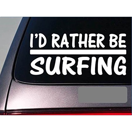 I'd Rather be surfing *H764* 8 inch Sticker decal surfboard wave beach wax (Beach Surfboard Stickers)
