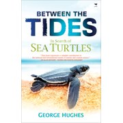 Between the Tides : In Search of Sea Turtles