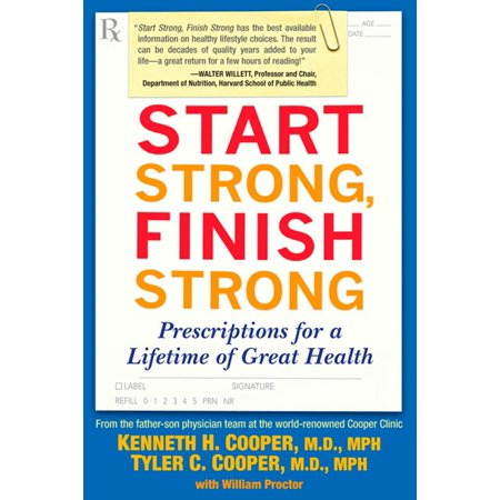 Start Strong, Finish Strong : Prescriptions for a Lifetime of Great