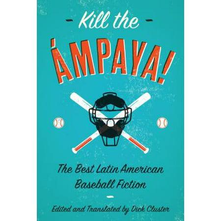Kill the Ampaya! the Best Latin American Baseball