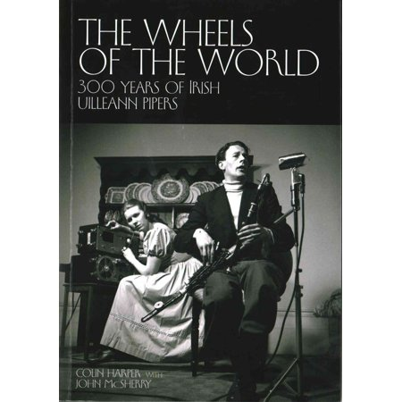 The Wheels of the World: 300 Years of Irish Uilleann Pipers