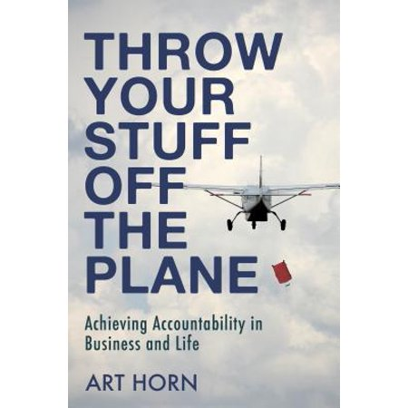 Throw Your Stuff Off the Plane : Achieving Accountability in Business and Life