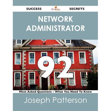 network administrator 92 Success Secrets - 92 Most Asked Questions On network administrator - What You Need To Know -