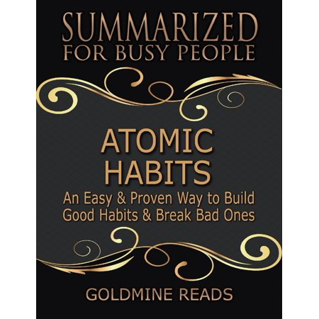 Atomic Habits - Summarized for Busy People: An Easy & Proven Way to Build Good Habits & Break Bad Ones: Based on the Book by James Clear -