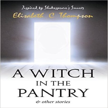 A Witch in the Pantry: ... and Other Stories