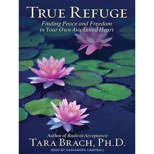 True Refuge: Finding Peace and Freedom in Your Own Awakened Heart: Library Edition