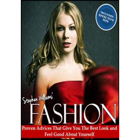 Fashion: Proven Advices That Give You The Best Look and Feel Good About Yourself -