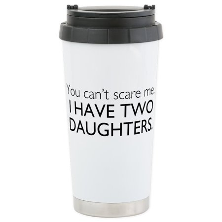 Stainless Steel Travel Tumbler - CafePress - You Cant Scare Me. I Have Two Daughters. Stainless - Stainless Steel Travel Mug, Insulated 16 oz. Coffee Tumbler