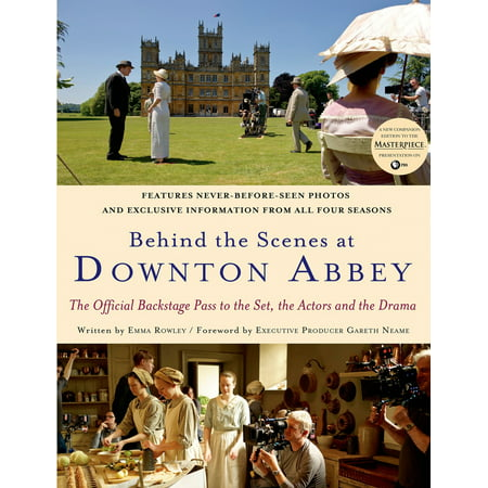 Behind the Scenes at Downton Abbey : The Official Backstage Pass to the Set, the Actors and the Drama