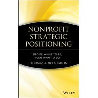 Nonprofit Strategic Positioning : Decide Where to Be, Plan What to Do