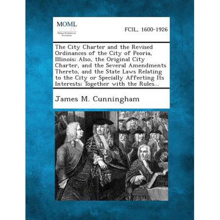 Party City In Peoria Il (The City Charter and the Revised Ordinances of the City of Peoria, Illinois; Also, the Original City Charter, and the Several Amendments Thereto,)