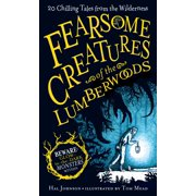 Fearsome Creatures of the Lumberwoods : 20 Chilling Tales from the Wilderness