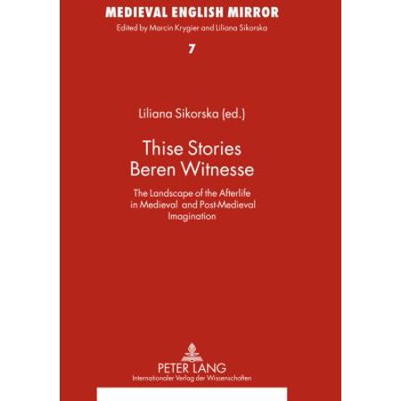 Thise Stories Beren Witnesse  The Landscape Of The Afterlife In Medieval And Post Medieval Imagination  Medieval English Mirror   Hardcover