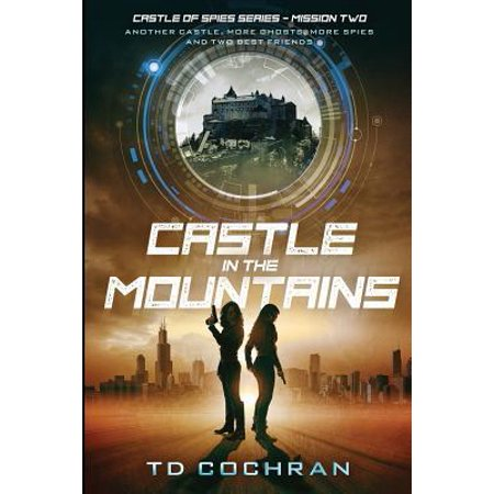 Castle in the Mountains: Mission Two - Another Castle, More Ghosts, More Spies and Two Best Friends (Castle of Spies) (Volume 2)