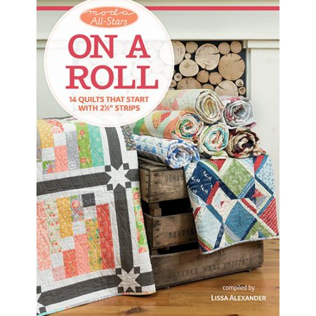 Moda All-Stars - On a Roll: 14 Quilts That Start with 2 1/2