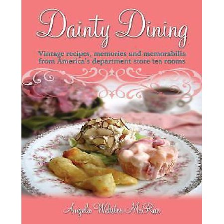Dainty Dining  Vintage Recipes  Memories And Memorabilia From Americas Department Store Tea Rooms