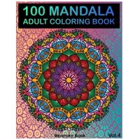 100 Mandala : Adult Coloring Book 100 Mandala Images Stress Management Coloring Book for Relaxation, Meditation, Happiness and Relief & Art Color Therapy(volume 4)