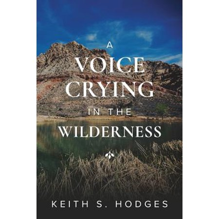 A Voice Crying in the Wilderness : The Incredible Life & Ministry of John the