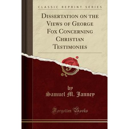 History Halloween Christian View (Dissertation on the Views of George Fox Concerning Christian Testimonies (Classic Reprint))