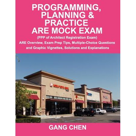 Programming, Planning & Practice Are Mock Exam (PPP of Architect Registration Exam) : Are Overview, Exam Prep Tips, Multiple-Choice Questions and Graphic Vignettes, Solutions and Explanations