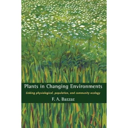 Plants in Changing Environments: Linking Physiological, Population, and Community Ecology (Cambridge Studies in Ecology (Hardcover)) - image 1 of 1