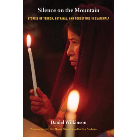 Silence on the Mountain : Stories of Terror, Betrayal, and Forgetting in (Best Time To Go To Guatemala)